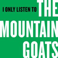 I Only Listen to the Mountain Goats