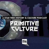 Primitive Culture: A Star Trek History and Culture Podcast