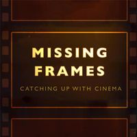 Missing Frames: Catching up with Cinema