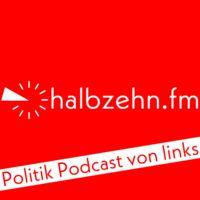 halbzehn.fm - Politik Podcast von links