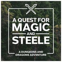 A Quest for Magic and Steele - DnD A Dungeons and Dragons Adventure