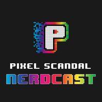 Pixel Scandal Nerdcast