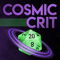 Cosmic Crit: A Starfinder Actual Play Podcast