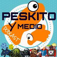 Peskito y Medio: Tu Podcast Friki
