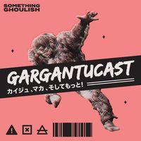 Gargantucast - A Kaiju Movie Podcast