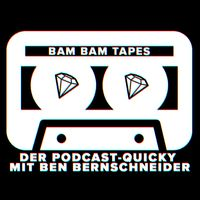 Bam Bam Tapes - Der Podcast-Quicky mit Ben Bernschneider