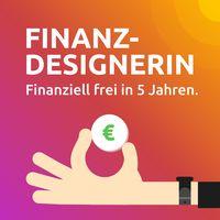 Finanz-Designerin | Finanziell frei in 5 Jahren.