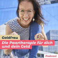 Goldfrau Podcast: Die Paartherapie für dich und das Geld