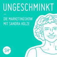 ungeschminkt - die Marketingshow mit Sandra Holze