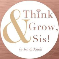 Think and Grow, Sis!
