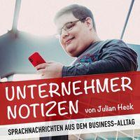 Unternehmer-Notizen von Julian Heck | Sprachnachrichten aus dem Business-Alltag