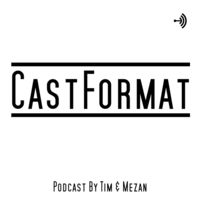 CastFormat - Podcast by Mezan & Tim