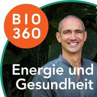 Bio 360 - Zurück ins Leben | Energie und Gesundheit