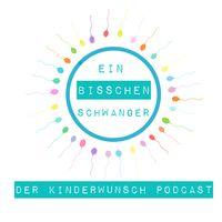 EIN BISSCHEN SCHWANGER der Kinderwunsch Podcast
