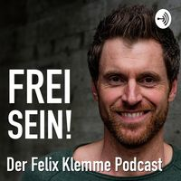 Frei Sein! der Felix Klemme Podcast