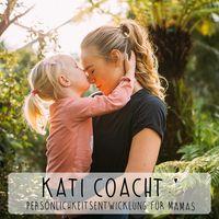 Kati Coacht - Persönlichkeitsentwicklung für Mamas