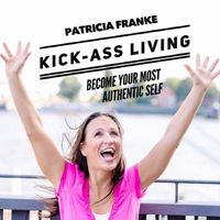 Kick-Ass Living - How To Become Your Most Authentic Self