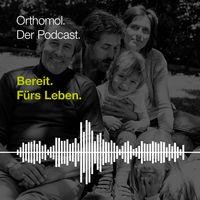 Bereit. Fürs Leben. Der Orthomol-Podcast zu Ernährung, Bewegung und Gesundheit.