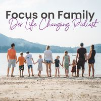 Focus on Family - Der Life Changing Podcast