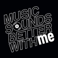Music sounds better with ME