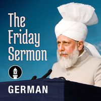 German Friday Sermon by Head of Ahmadiyya Muslim Community