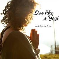 Live like a Yogi - Dein Podcast für Yoga, Meditation und Soultalk | Mit Jenny Otte