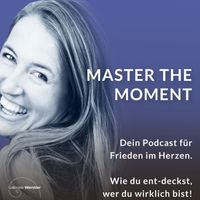 Master the Moment - alltagstaugliche Spiritualität trifft Persönlichkeitsentwicklung & Frieden