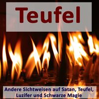 Satanismus, Teufel, Schwarze Magie und Okkultismus anders sehen