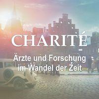 Charité - Ärzte und Forschung im Wandel der Zeit - Der UFA-Podcast zur Serie