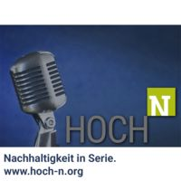 Nachhaltigkeit in Serie. Der HOCH-N-Podcast