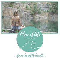 Flow of Life Podcast I From Head to Heart