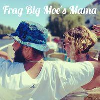 Frag Big Moe's Mama