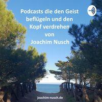 Impulse die den Kopf verdrehen | Podcast von Joachim Nusch