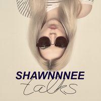 Shawnnnee talks