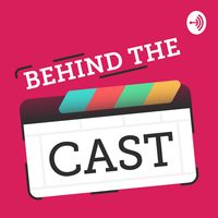 BEHIND THE CAST