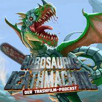 RoboSaurusDeathMachine - der TrashfilmPodcast
