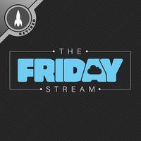 The Friday Stream