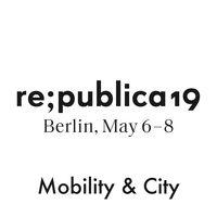 re:publica 19 - Mobility & City