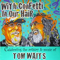With Confetti In Our Hair: Celebrating The Artistry & Music Of Tom Waits