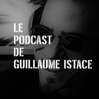 Le podcast de Guillaume Istace