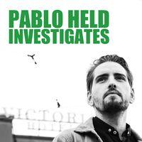 Pablo Held Investigates
