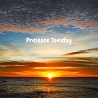 Presence Tuesday
