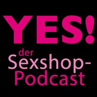 YES, WE CUM! Der Sexpodcast aus dem Sexshop