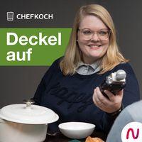 Deckel auf - der Chefkoch Podcast