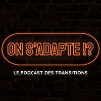 On s'adapte !? - Le podcast des transitions