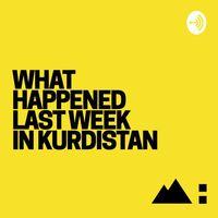 What Happened Last Week in Kurdistan