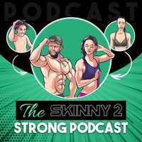 The Skinny 2 Strong Podcast.