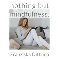 nothing but mindfulness.