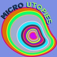 Micro Utopies
