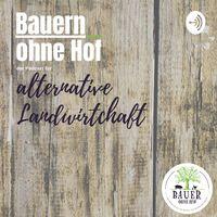 Bauern ohne Hof - der Podcast für die alternative Landwirtschaft
